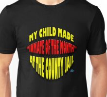 "My Child Made ""Inmate of the Month"" at the County Jail Unisex T-Shirt"