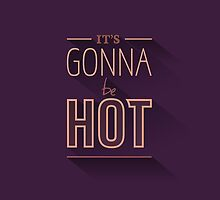 IT'S GONNA BE HOT by snevi