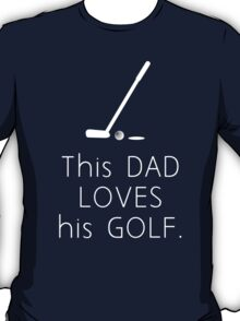 THIS DAD LOVES HIS GOLF T-Shirt
