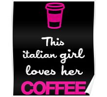 THIS ITALIAN GIRL LOVES HER COFFEE Poster