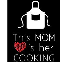THIS MOM LOVES HER COOKING Photographic Print