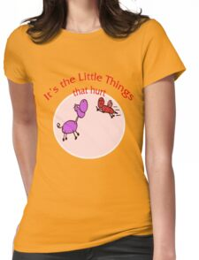 It's the Little Things That Hurt!!! Womens Fitted T-Shirt