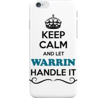 Keep Calm and Let WARRIN Handle it iPhone Case/Skin