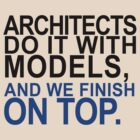 Architects do it with models, and we finish on top. by mrkl28