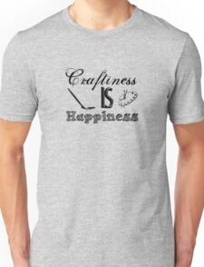 Craftiness Is Happiness Unisex T-Shirt