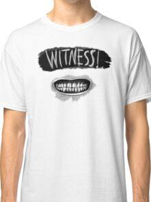 Witness! Classic T-Shirt
