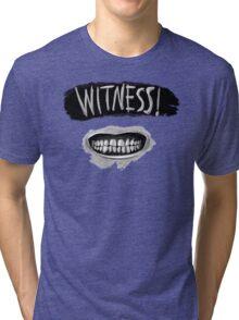 Witness! Tri-blend T-Shirt