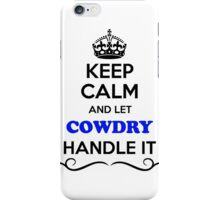 Keep Calm and Let COWDRY Handle it iPhone Case/Skin