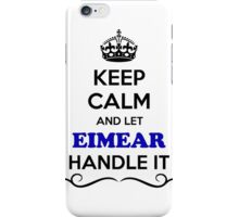 Keep Calm and Let EIMEAR Handle it iPhone Case/Skin