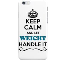 Keep Calm and Let WEICHT Handle it iPhone Case/Skin