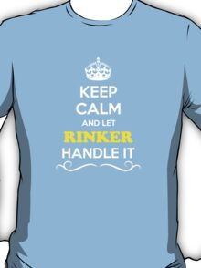 Keep Calm and Let RINKER Handle it T-Shirt