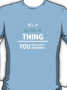 Its a DIJULIA thing, you wouldn't understand T-Shirt