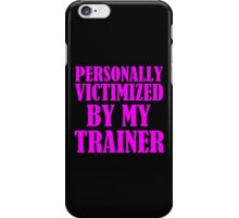 personally victimized by my trainer iPhone Case/Skin
