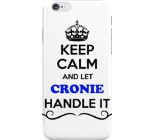 Keep Calm and Let CRONIE Handle it iPhone Case/Skin