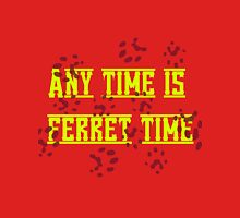 ANY TIME IS FERRET TIME Unisex T-Shirt