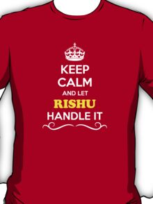 Keep Calm and Let RISHU Handle it T-Shirt