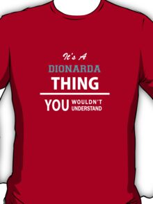Its a DIONARDA thing, you wouldn't understand T-Shirt