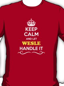 Keep Calm and Let WESLE Handle it T-Shirt
