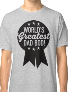 World's Greatest Dad Bod! Classic T-Shirt