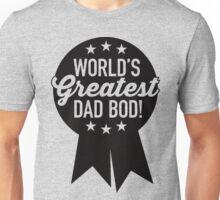 World's Greatest Dad Bod! Unisex T-Shirt