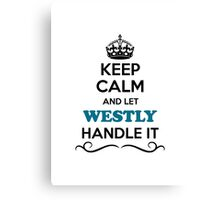 Keep Calm and Let WESTLY Handle it Canvas Print