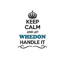 Keep Calm and Let WHEDON Handle it Photographic Print