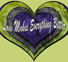 Love Makes Everything Better by CarolM
