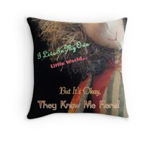 I Live In My Own Little World... Throw Pillow