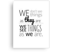 We see things Canvas Print