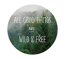 All good things are wild and free by sferyn