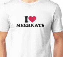 I love Meerkats Unisex T-Shirt