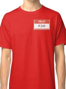 El Jefe  - My Name is The Boss  Classic T-Shirt