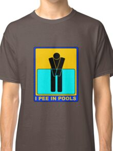 I PEE IN POOLS Classic T-Shirt
