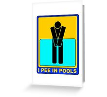 I PEE IN POOLS Greeting Card