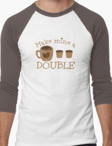 Make mine a DOUBLE Men's Baseball ¾ T-Shirt