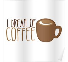 I dream of COFFEE Poster