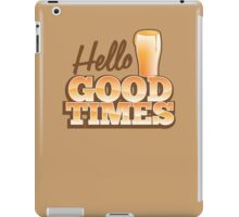 Hello GOOD TIMES! with pint beer glass  iPad Case/Skin