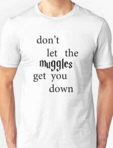 don't let the muggles get you down Unisex T-Shirt