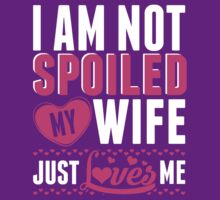 I Am Not Spoiled My Wife Just Love Me by classydesigns