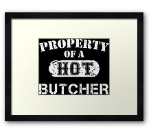 Property Of A Hot Butcher - Custom Tshirt Framed Print