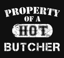 Property Of A Hot Butcher - Custom Tshirt by custom333