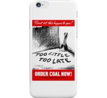 Too Little Too Late! Order Coal Now! WWII iPhone Case/Skin