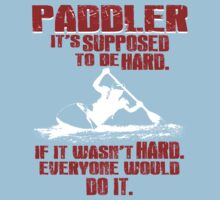Paddler It's Supposed To Be Hard If It Wasn't Hard Everyone Would Do It by classydesigns