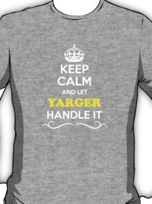 Keep Calm and Let YARGER Handle it T-Shirt