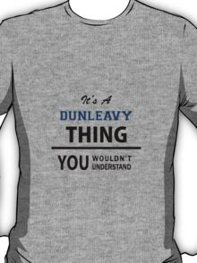 Its a DUNLEAVY thing, you wouldn't understand T-Shirt