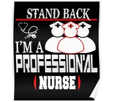 STAND BACK I'M A PROFESSION'AL NURSE Poster