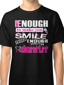 SWEET ENOUGH TO MAKE YOU SMILE SKILLED ENOUGH TO PROTECT IT DENTIST Classic T-Shirt
