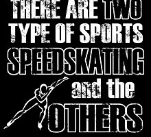 THERE ARE TWO TYPES OF SPORTS SPEEDSKATING AND THE OTHERS by fandesigns