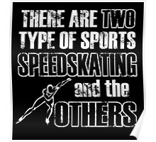 THERE ARE TWO TYPES OF SPORTS SPEEDSKATING AND THE OTHERS Poster