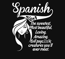 Spanish Girl The Sweetest,Most Beautiful,Loving,Amazing,Evil Psychotic Creatures You'll Ever Meet. T-Shirt